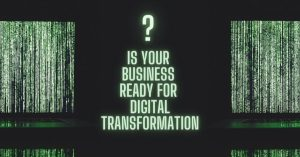 Is your Business Ready for Digital Transformation?Digital Readiness: 3 Essential Questions Companies Must Answer to Thrive Post Pandemic